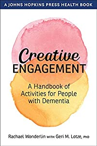 Creative Engagement: A Handbook of Activities for People with Dementia (A Johns Hopkins Press Health Book) (English Edition)