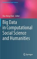 Big Data in Computational Social Science and Humanities (Computational Social Sciences)