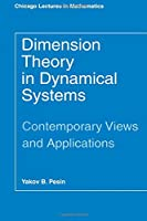 Dimension Theory in Dynamical Systems: Contemporary Views and Applications (Chicago Lectures in Mathematics)