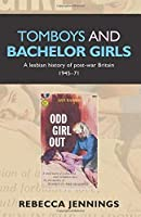 Tomboys and bachelor girls: A lesbian history of post-war Britain 1945-71 by Rebecca Jennings(2013-08-31)