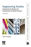 Engineering Textiles, Second Edition: Integrating the Design and Manufacture of Textile Products (The Textile Institute Book Series)
