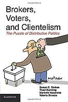 Brokers, Voters, and Clientelism: The Puzzle Of Distributive Politics (Cambridge Studies in Comparative Politics)