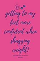 Getting To My Feel More Confident When Shagging Weight (My Food Diary and Fitness Planner): 90 Day Slimming Weight Loss Log And Exercise Tracker With Funny Cover Quote