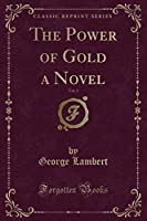The Power of Gold a Novel, Vol. 2 (Classic Reprint)