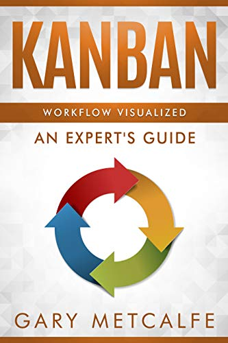 Kanban: Workflow Visualized: An Expert's Guide (English Edition)