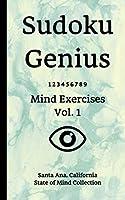 Sudoku Genius Mind Exercises Volume 1: Santa Ana, California State of Mind Collection