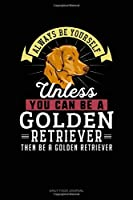 Always Be Yourself Unless You Can Be A Golden Retriever Then Be A Golden Retriever: Daily Food Journal
