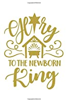 Glory to the Newborn King: Dotted Paper Journal 6x9 inches with 120