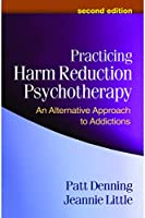 Practicing Harm Reduction Psychotherapy: An Alternative Approach to Addictions