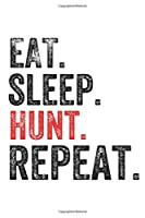 Eat Sleep   Hunt  Repeat Hunters Perfect Notebook: Lined Notebook / Journal Gift, Hunt, 120 Pages, 6 x 9 inches , Personal Diary, Personalized Journal, Customized Journal, The Diary of, First names, Diary to Write, work, or home!, Soft Cover, Matte Finis