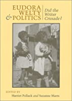Eudora Welty and Politics: Did the Writer Crusade? (Southern Literary Studies)