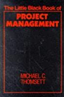 The Little Black Book of Project Management (The Little Black Book Series)