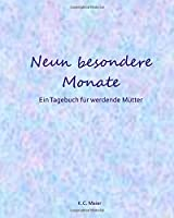 Neun Besondere Monate: Ein Tagebuch Fur Werdende Mutter