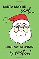 Santa May Be Cool… But My Stepdad Is Cooler!: Funny Christmas Gift for a Stepfather - Perfect Stocking Stuffer - Unique Gag Notebook - Lined Journal for a Mature Man - Bearded Man Gift Idea (Christmas Accessories)