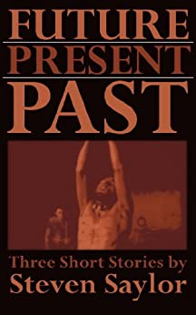 Future, Present, Past: Three Short Stories by [Saylor, Steven]