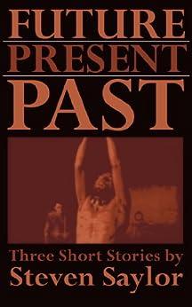 [Saylor, Steven]のFuture, Present, Past: Three Short Stories (English Edition)