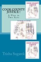 Cook County Justice!: A Play in Two Acts