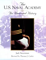 The U.S. Naval Academy: An Illustrated History