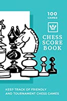 100 Games Chess Scorebook Keep Track of Friendly and Tournament Chess Games: Awesome 100 Game Score book for Chess Players with Notebook Journal, Gift for Men, Women or Kids and Chess Club | 118 pages | 6x9 Easy Carry Compact Size