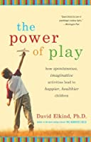The Power of Play: How Spontaneous, Imaginative Activities Lead to Happier, Healthier Children