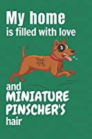 My home is filled with love and Miniature Pinscher's hair: For Miniature Pinscher Dog fans