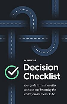 The Decision Checklist: A Practical Guide to Avoiding Problems by [Kyle, Sam]