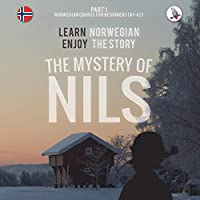 The Mystery of Nils: Norwegian Course for Beginners. Learn Norwegian - Enjoy the Story