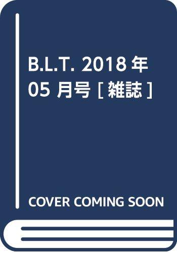 B.L.T. 2018年 05 月号 [雑誌]