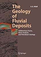 The Geology of Fluvial Deposits: Sedimentary Facies, Basin Analysis, and Petroleum Geology