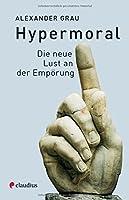 Hypermoral: Die neue Lust an der Empoerung