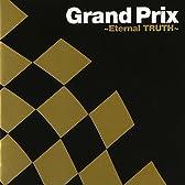 グランプリ~Eternal TRUTH~