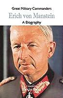 Great Military Commanders - Erich von Manstein: A Biography