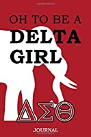 Oh To Be A Delta Girl Journal: DST Delta Sigma Theta Sorority Notebook - 110 Pages 6' x 9' College Ruled Blank Journal Gift for a Proud Delta Soror, Sisterhood, Alumni