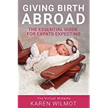 Giving Birth Abroad: The Essential Guide for Expats Expecting