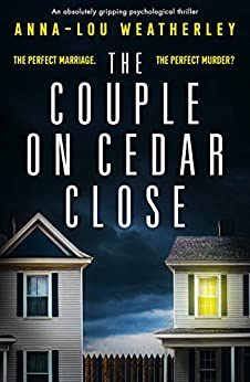 The Couple on Cedar Close: An absolutely gripping psychological thriller by [Weatherley, Anna-Lou]