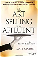 The Art of Selling to the Affluent: How to Attract, Service, and Retain Wealthy Customers and Clients for Life
