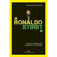"""""""Ronaldo stirbt"""": Verschwoerungstheorien im Sport"""