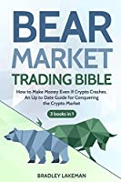 Bear Market Trading Bible: How to Make Money Even if Crypto Crashes. An Up to Date Guide for Conquering the Crypto Market