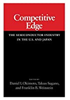 Competitive Edge: The Semiconductor Industry in the U. S. and Japan (Studies in International Policy)