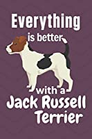 Everything is better with a Jack Russell Terrier: For Jack Russell Terrier Dog Fans