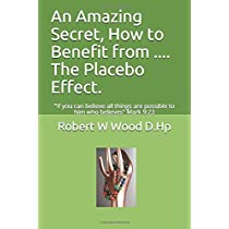 """An Amazing Secret, How to Benefit from .... The Placebo Effect.: """"If you can believe all things are possible to him who believes"""" Mark 9:23 (Power for Life)"""