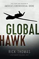 Global Hawk: The Story and Shadow of America's Controversial Drone