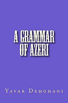 A grammar of Azeri by [Dehghani, Yavar]