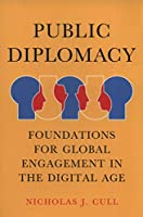 Public Diplomacy: Foundations for Global Engagement in the Digital Age (Contemporary Political Communication)