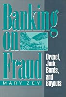 Banking on Fraud: Drexel, Junk Bonds, and Buyouts (Social Institutions and Social Change)