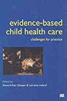 Evidence-based Child Health Care: Challenges for Practice