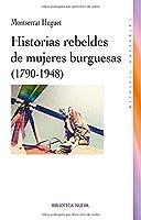 Historias rebeldes de mujeres burguesas 1790-1948 / Rebels Stories of bourgeois women