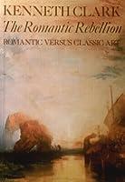 The Romantic Rebellion: Romantic Versus Classic Art
