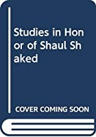 Studies in Honor of Shaul Shaked