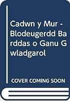 Cadwn y Mur - Blodeugerdd Barddas o Ganu Gwladgarol